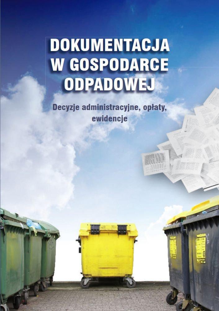 Dokumentacja w gospodarce odpadowej. Decyzje administracyjne, opłaty, ewidencje - Ebook (Książka EPUB) do pobrania w formacie EPUB