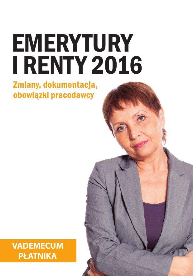 Emerytury i renty 2016. Zmiany, dokumentacja, obowiązki pracodawcy - Ebook (Książka EPUB) do pobrania w formacie EPUB