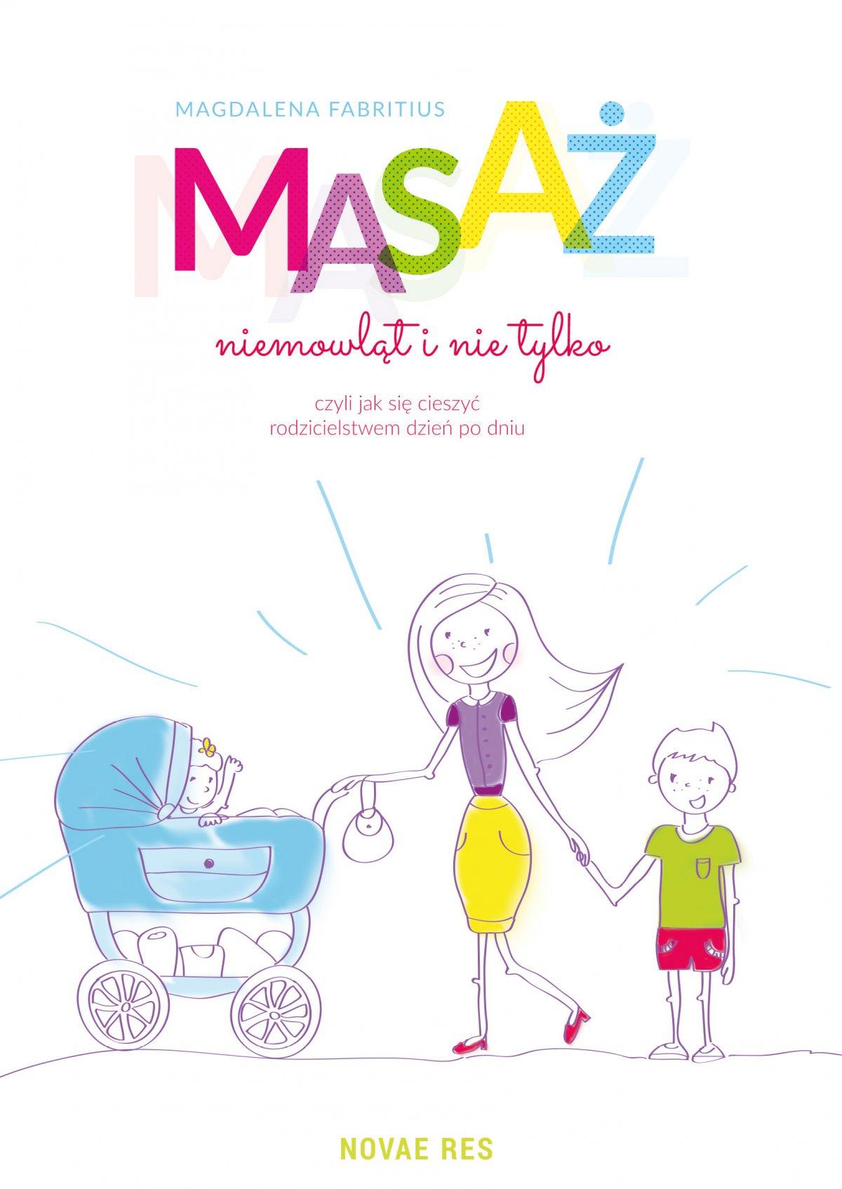 Masaż niemowląt i nie tylko, czyli jak się cieszyć rodzicielstwem dzień po dniu - Ebook (Książka EPUB) do pobrania w formacie EPUB