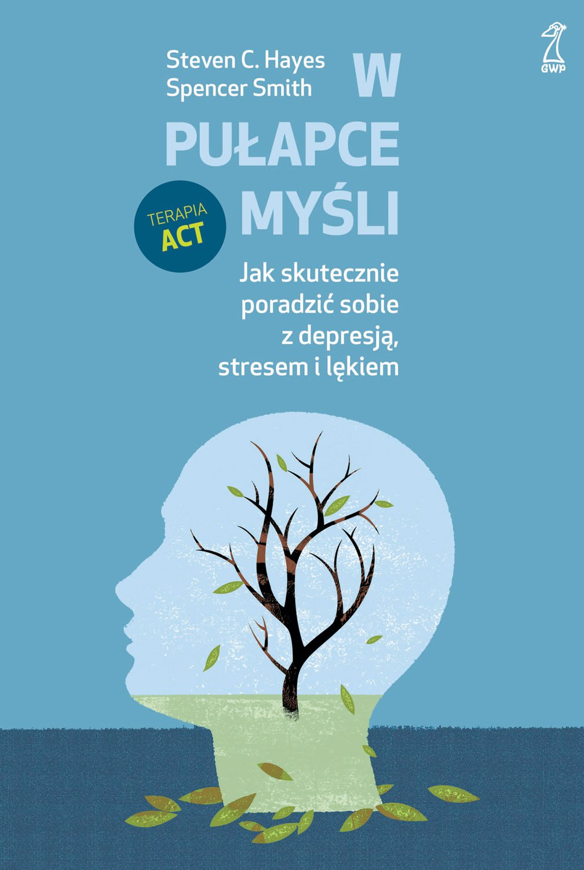 W pułapce myśli. Jak skutecznie poradzić sobie z depresją, stresem i lękiem - Ebook (Książka na Kindle) do pobrania w formacie MOBI