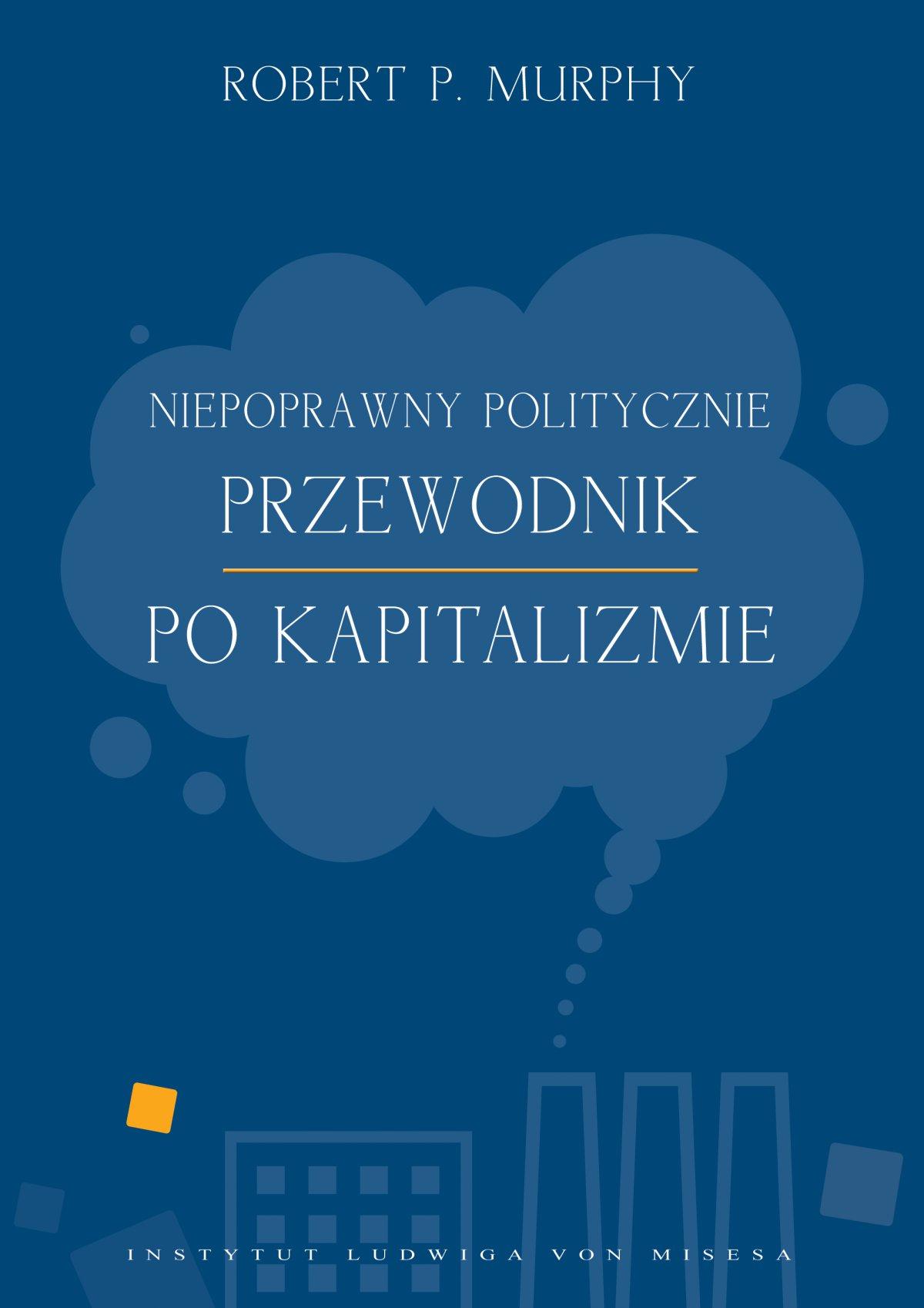 Niepoprawny politycznie przewodnik po kapitalizmie - Ebook (Książka EPUB) do pobrania w formacie EPUB
