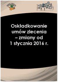 Oskładkowanie umów zlecenia - zmiany od 1 stycznia 2016 r. - Ebook (Książka PDF) do pobrania w formacie PDF