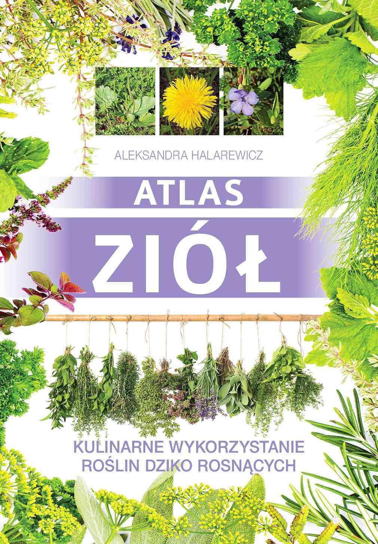 Atlas ziół. Kulinarne wykorzystanie roślin dziko rosnących - Ebook (Książka PDF) do pobrania w formacie PDF