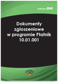 Dokumenty zgłoszeniowe w programie Płatnik 10.01.001 - Ebook (Książka PDF) do pobrania w formacie PDF