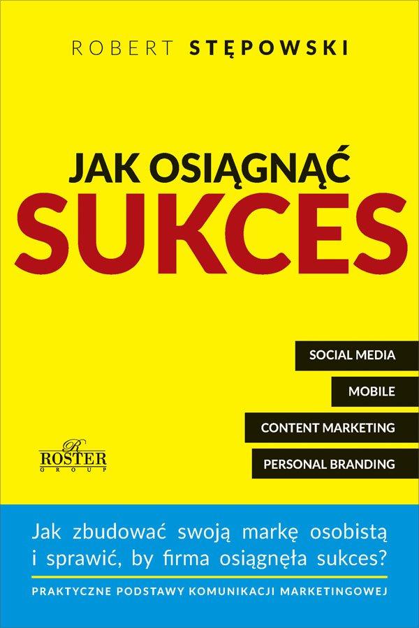 Jak osiągnąć sukces. Praktyczne podstawy komunikacji marketingowej dla mikroprzedsiębiorstw i ich właścicieli - Ebook (Książka na Kindle) do pobrania w formacie MOBI