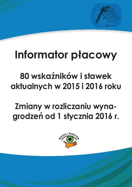 Informator płacowy. 80 wskaźników i stawek aktualnych w 2015 i 2016 roku. Zmiany w rozliczaniu wynagrodzeń od 1 stycznia 2016 r. - Ebook (Książka PDF) do pobrania w formacie PDF