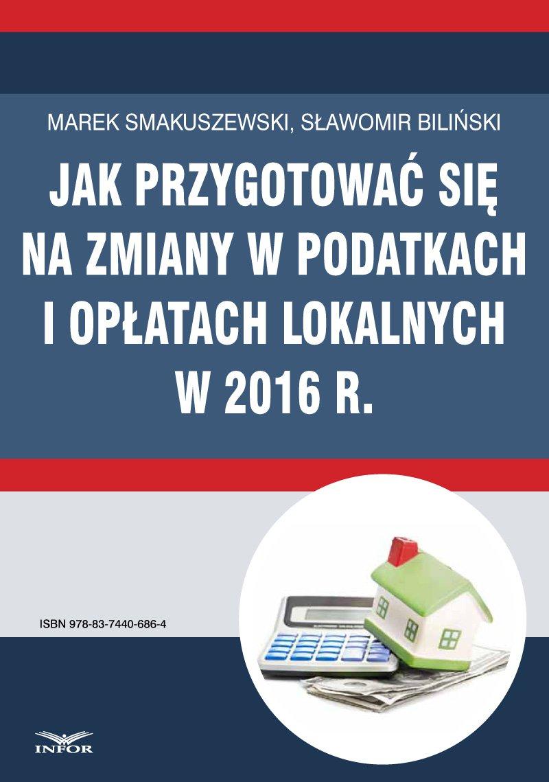 Jak przygotować się na zmiany w podatkach i opłatach lokalnych w 2016 r - Ebook (Książka PDF) do pobrania w formacie PDF