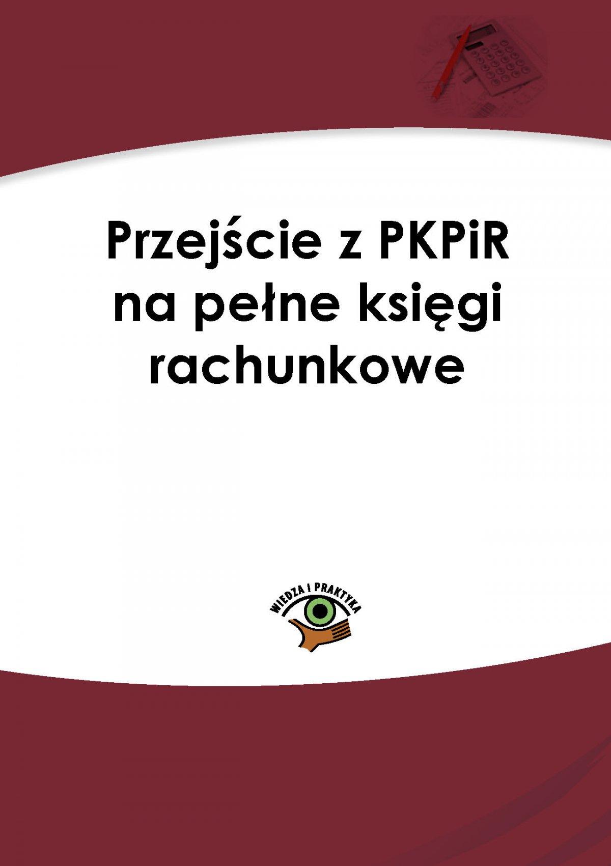 Przejście z PKPiR na pełne księgi rachunkowe - Ebook (Książka PDF) do pobrania w formacie PDF