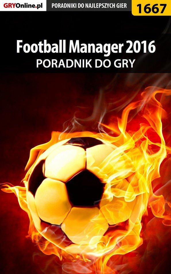 Football Manager 2016 - poradnik do gry - Ebook (Książka PDF) do pobrania w formacie PDF