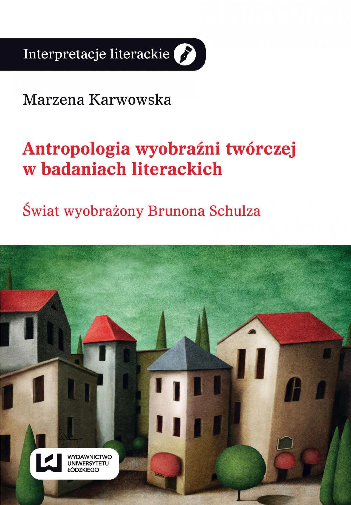 Antropologia wyobraźni twórczej w badaniach literackich. Świat wyobraźni Brunona Schulza - Ebook (Książka EPUB) do pobrania w formacie EPUB