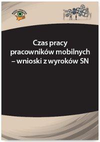 Czas pracy pracowników mobilnych – wnioski z wyroków SN - Ebook (Książka PDF) do pobrania w formacie PDF