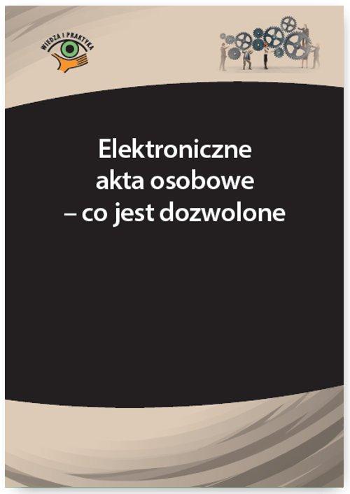 Elektroniczne akta osobowe – co jest dozwolone - Ebook (Książka PDF) do pobrania w formacie PDF