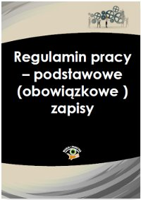 Regulamin pracy - podstawowe (obowiązkowe) zapisy - Ebook (Książka PDF) do pobrania w formacie PDF