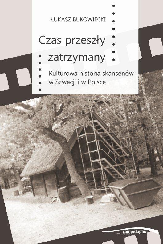 Czas przeszły zatrzymany. Kulturowa historia skansenów w Szwecji i w Polsce - Ebook (Książka PDF) do pobrania w formacie PDF