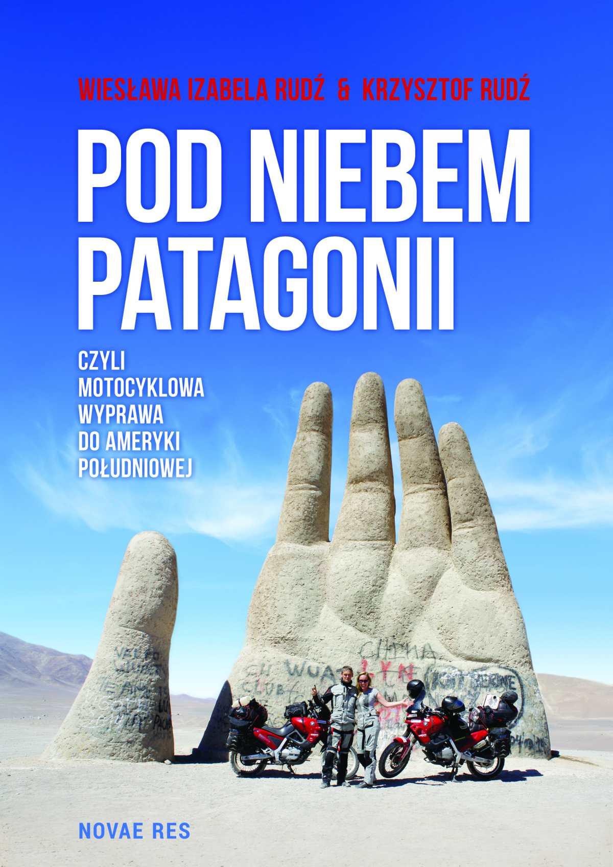 Pod niebem Patagonii, czyli motocyklowa wyprawa do Ameryki Południowej - Ebook (Książka na Kindle) do pobrania w formacie MOBI