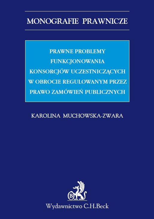 Prawne problemy funkcjonowania konsorcjów uczestniczących w obrocie regulowanym przez Prawo zamówień publicznych - Ebook (Książka PDF) do pobrania w formacie PDF