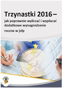 Trzynastki 2016 - jak poprawnie obliczać i wypłacać dodatkowe wynagrodzenie roczne w jsfp - Ebook (Książka PDF) do pobrania w formacie PDF