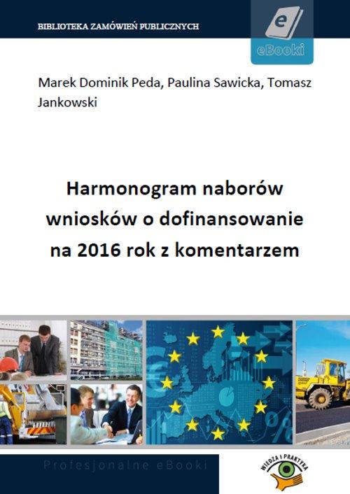 Harmonogram naborów wniosków o dofinansowanie na 2016 rok z komentarzem - Ebook (Książka PDF) do pobrania w formacie PDF