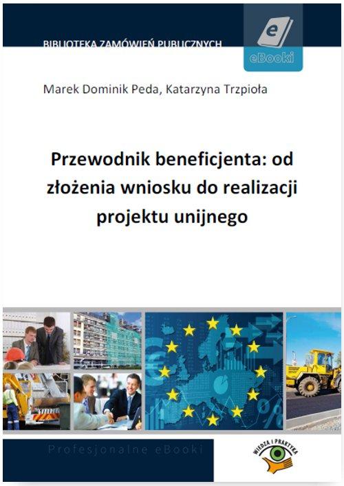 Przewodnik beneficjenta: od złożenia wniosku do realizacji projektu unijnego - Ebook (Książka PDF) do pobrania w formacie PDF