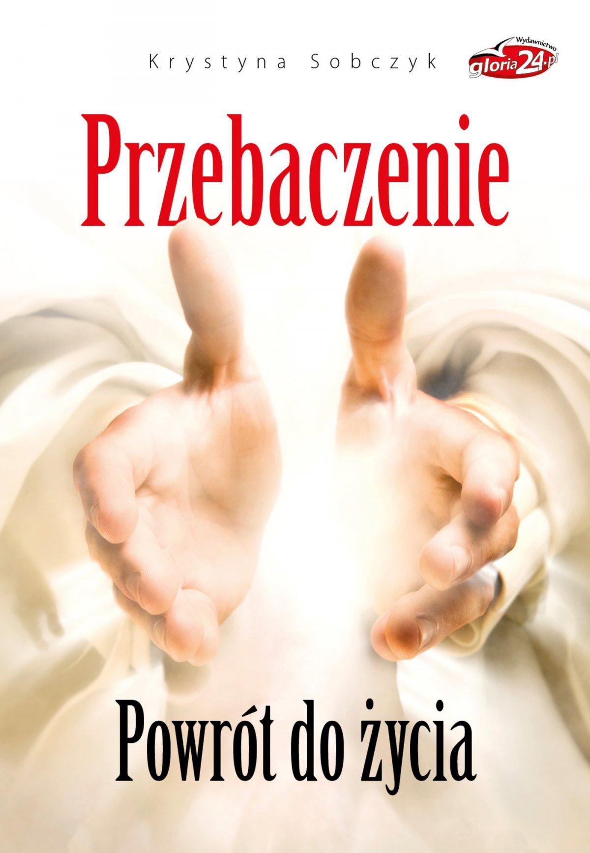 Przebaczenie. Powrót do życia - Ebook (Książka PDF) do pobrania w formacie PDF