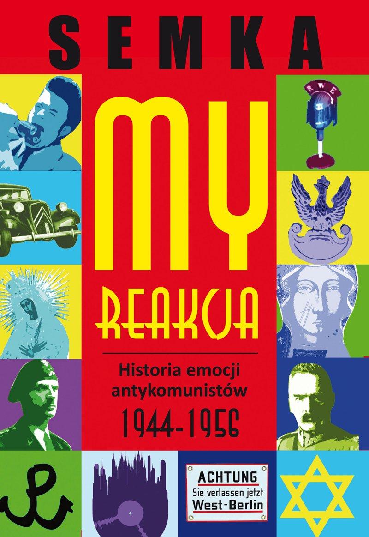My, reakcja – historia emocji antykomunistów w latach 1944-1956 - Ebook (Książka na Kindle) do pobrania w formacie MOBI