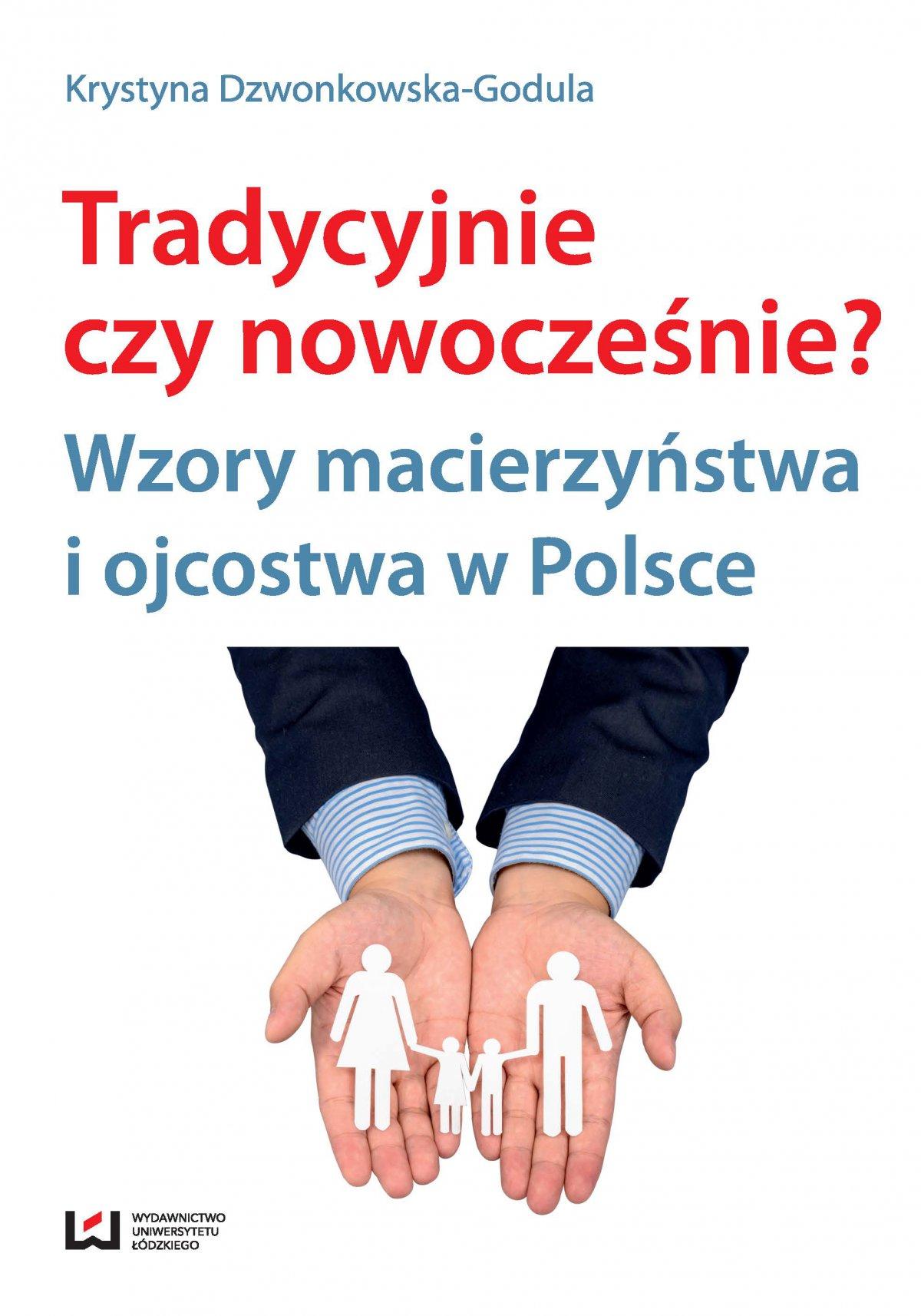 Tradycyjnie czy nowocześnie? Wzory macierzyństwa i ojcostwa w Polsce - Ebook (Książka PDF) do pobrania w formacie PDF