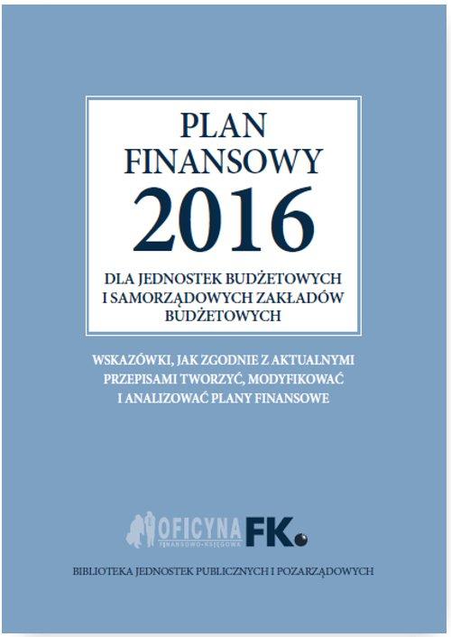 Plan finansowy 2016 dla jednostek budżetowych i samorządowych zakładów budżetowych - Ebook (Książka PDF) do pobrania w formacie PDF