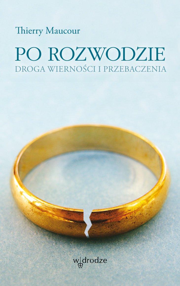 Po rozwodzie. Droga wierności i przebaczenia - Ebook (Książka PDF) do pobrania w formacie PDF