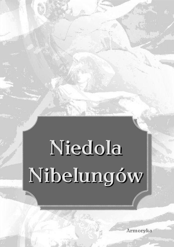 Niedola Nibelungów, inaczej Pieśń o Nibelungach, czyli Das Nibelungenlied - Ebook (Książka PDF) do pobrania w formacie PDF