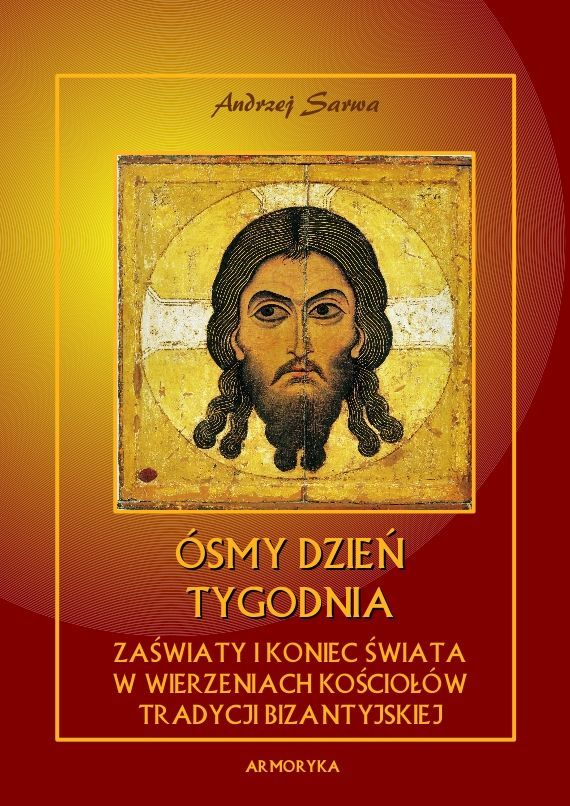 Ósmy dzień tygodnia. Zaświaty w wierzeniach Kościołów tradycji bizantyjskiej - Ebook (Książka PDF) do pobrania w formacie PDF
