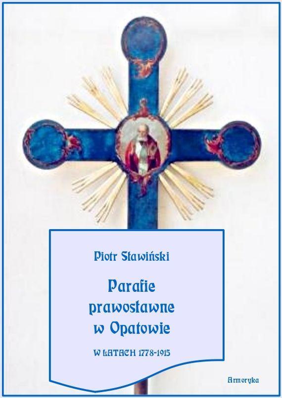 Parafie prawosławne w Opatowie w latach 1778-1915 - Ebook (Książka PDF) do pobrania w formacie PDF