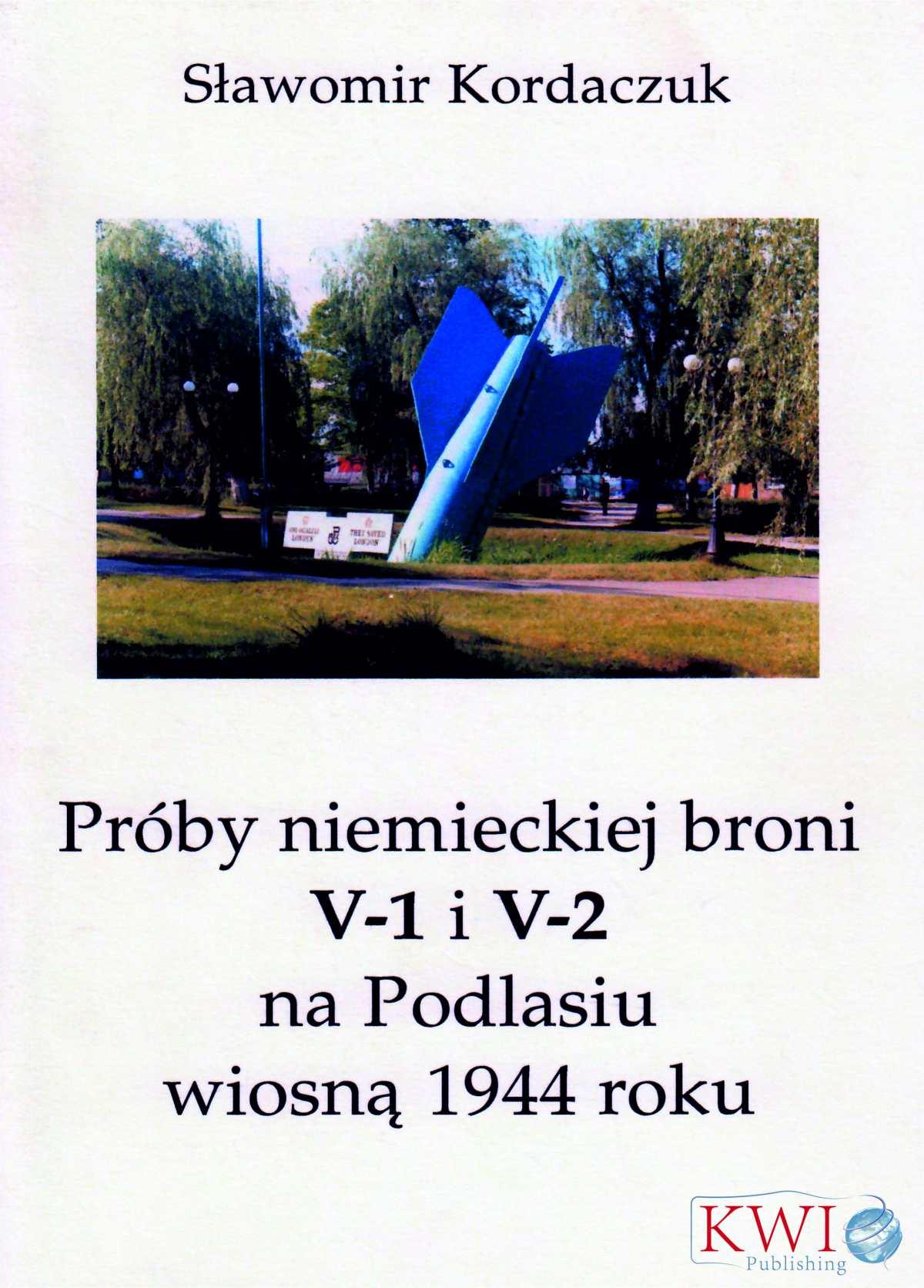 Próby niemieckiej broni V-1 i V2 na Podlasiu wiosną 1944 roku - Ebook (Książka EPUB) do pobrania w formacie EPUB