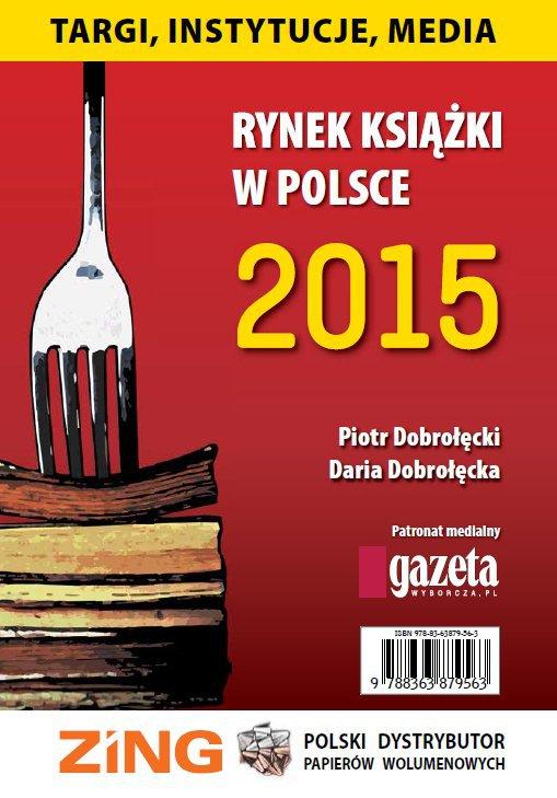 Rynek książki w Polsce 2015. Targi, instytucje, media - Ebook (Książka PDF) do pobrania w formacie PDF