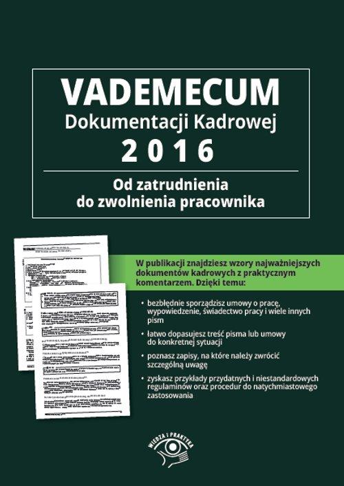 Vademecum dokumentacji kadrowej 2016 – od zatrudnienia do zwolnienia pracownika - Ebook (Książka PDF) do pobrania w formacie PDF