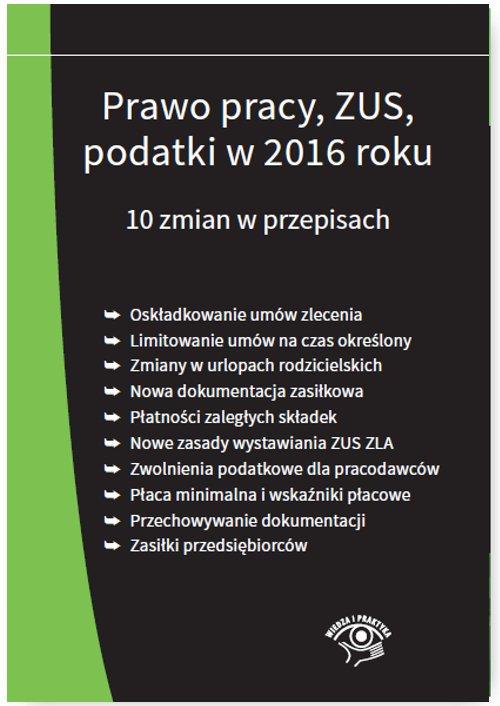 Prawo pracy, ZUS, podatki w 2016 roku. 10 zmian w przepisach - stan prawny na 1 stycznia 2016 - Ebook (Książka PDF) do pobrania w formacie PDF