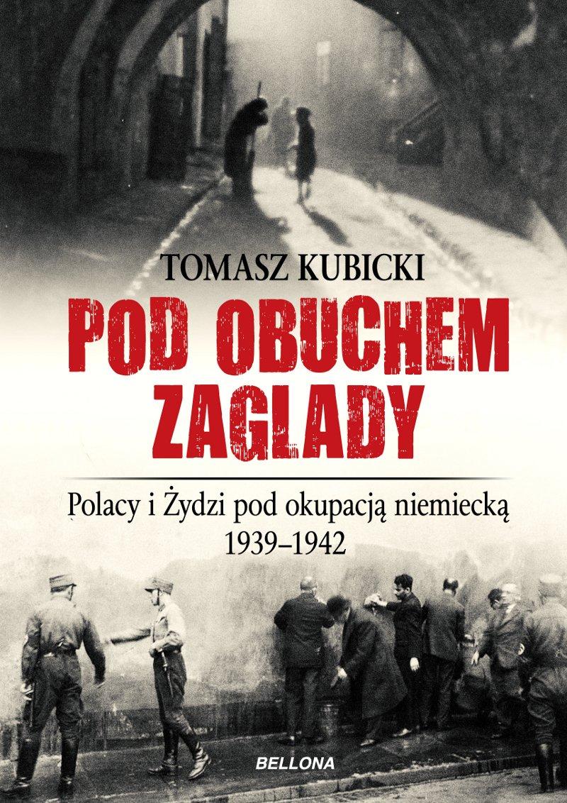 Pod obuchem zagłady. Polacy i Żydzi pod okupacja hitlerowską - Ebook (Książka EPUB) do pobrania w formacie EPUB
