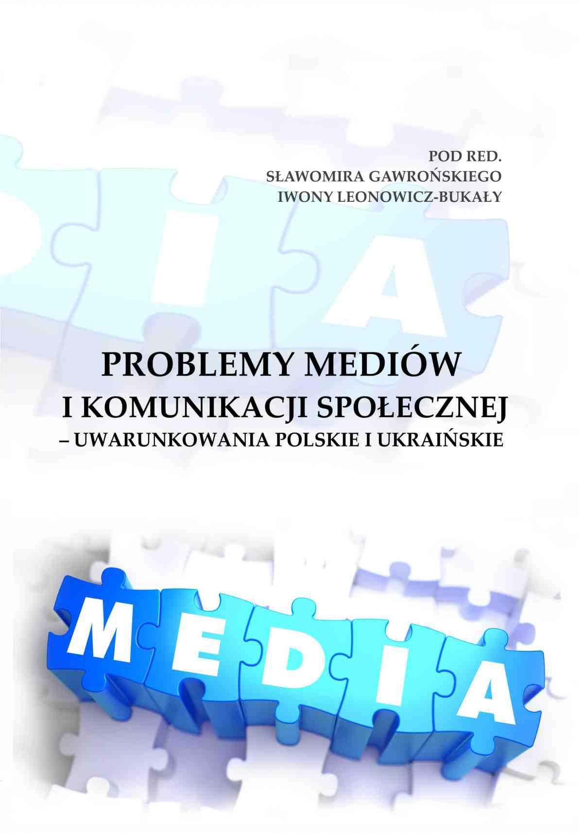 Problemy mediów i komunikacji społecznej – uwarunkowania polskie i ukraińskie - Ebook (Książka PDF) do pobrania w formacie PDF