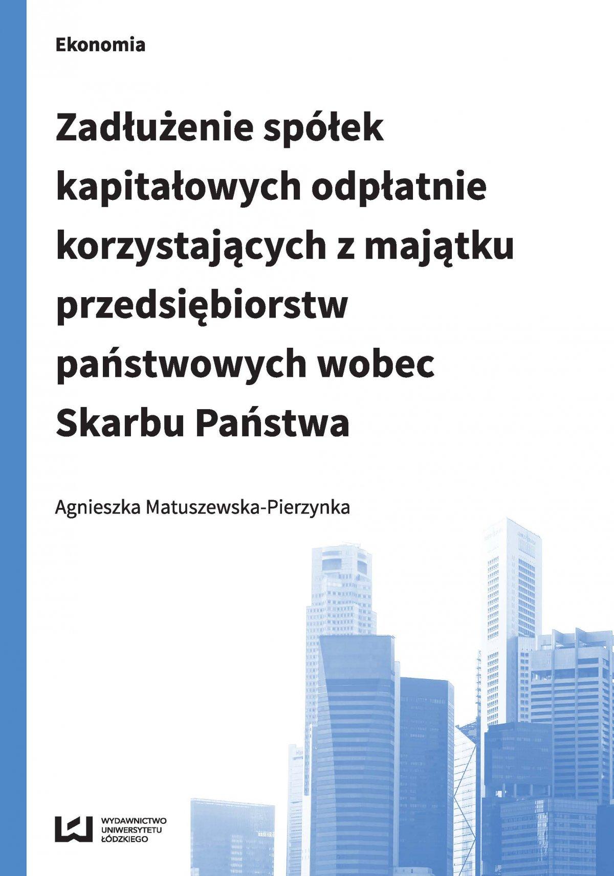 Zadłużenie spółek kapitałowych odpłatnie korzystających z majątku przedsiębiorstw państwowych wobec Skarbu Państwa - Ebook (Książka PDF) do pobrania w formacie PDF