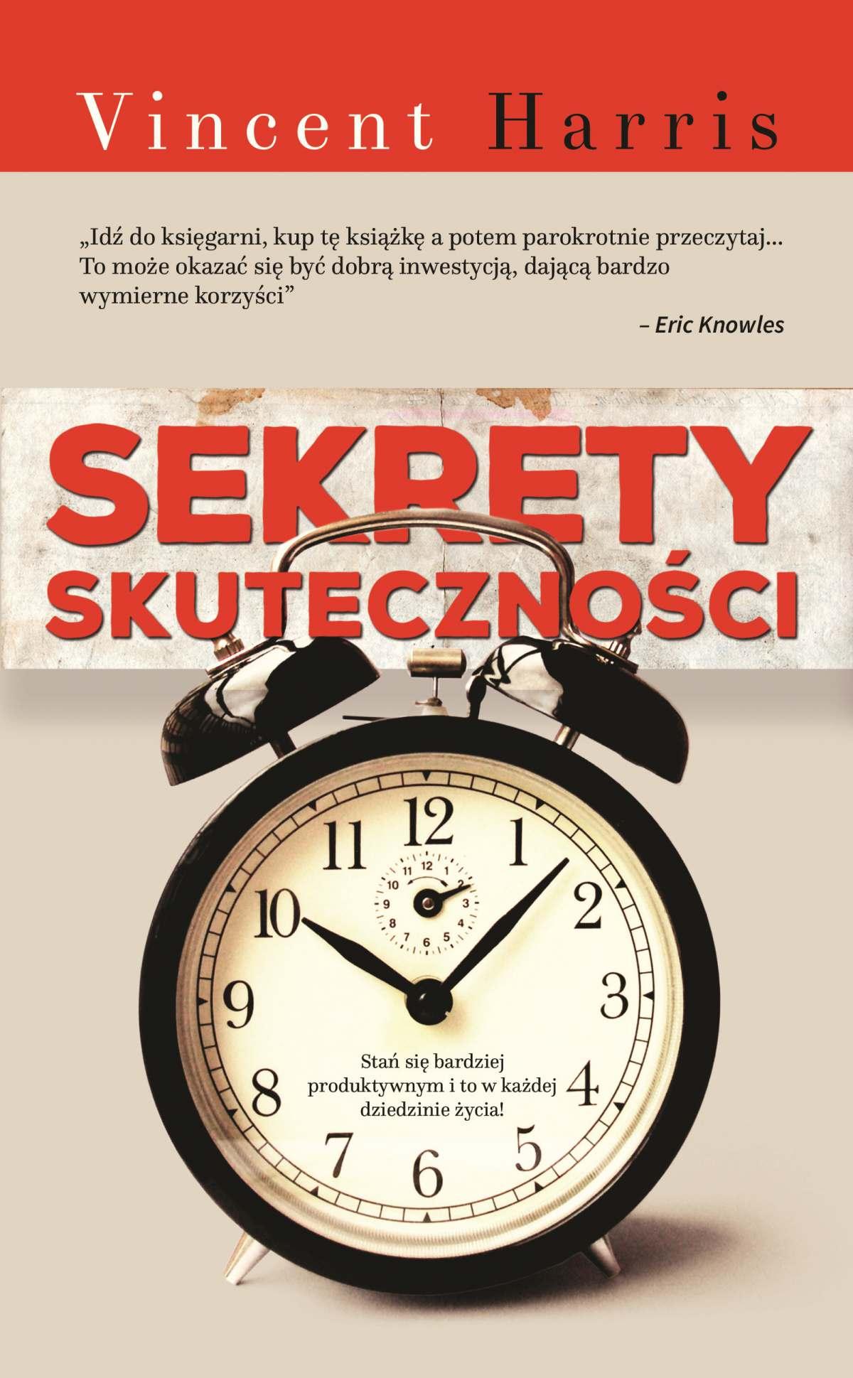 Sekrety skuteczności Stań się bardziej produktywnym i to w każdej dziedzinie życia! - Ebook (Książka EPUB) do pobrania w formacie EPUB