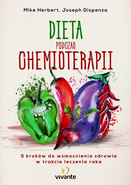 Dieta podczas chemioterapii. Pięć kroków do wzmocnienia zdrowia w trakcie leczenia raka - Ebook (Książka EPUB) do pobrania w formacie EPUB