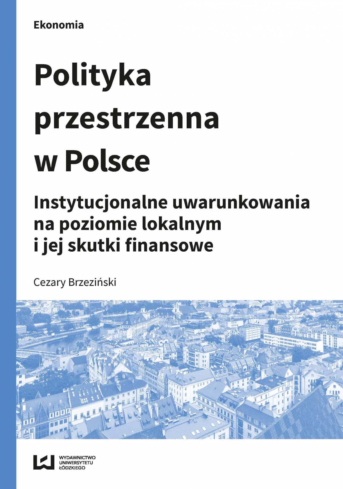 Polityka przestrzenna w Polsce. Instytucjonalne uwarunkowania na poziomie lokalnym i jej skutki finansowe - Ebook (Książka PDF) do pobrania w formacie PDF