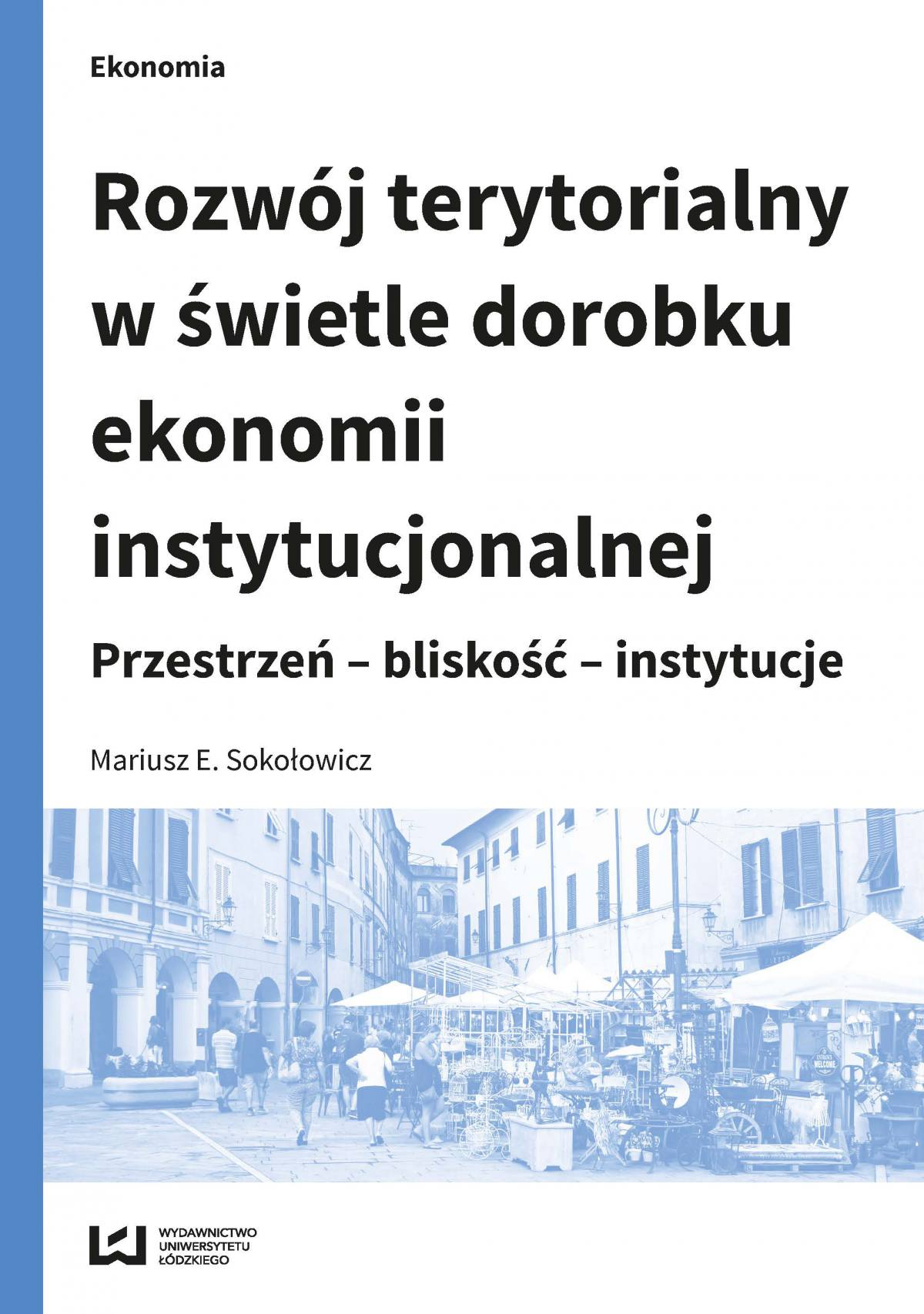 Rozwój terytorialny w świetle dorobku ekonomii instytucjonalnej. Przestrzeń – bliskość – instytucje - Ebook (Książka PDF) do pobrania w formacie PDF