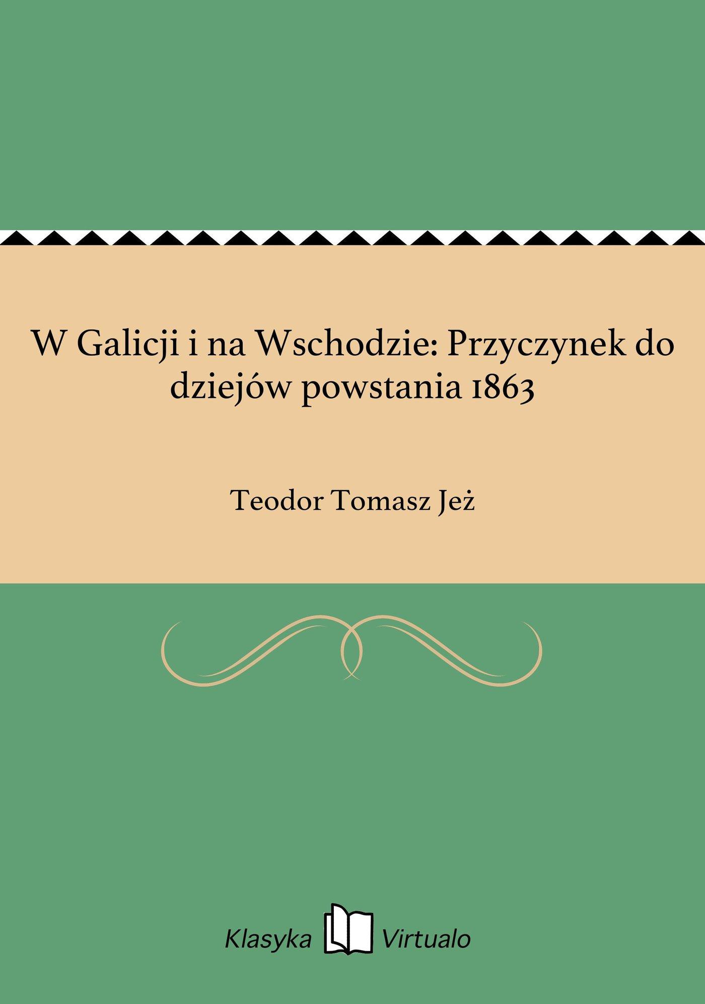 W Galicji i na Wschodzie: Przyczynek do dziejów powstania 1863 - Ebook (Książka na Kindle) do pobrania w formacie MOBI