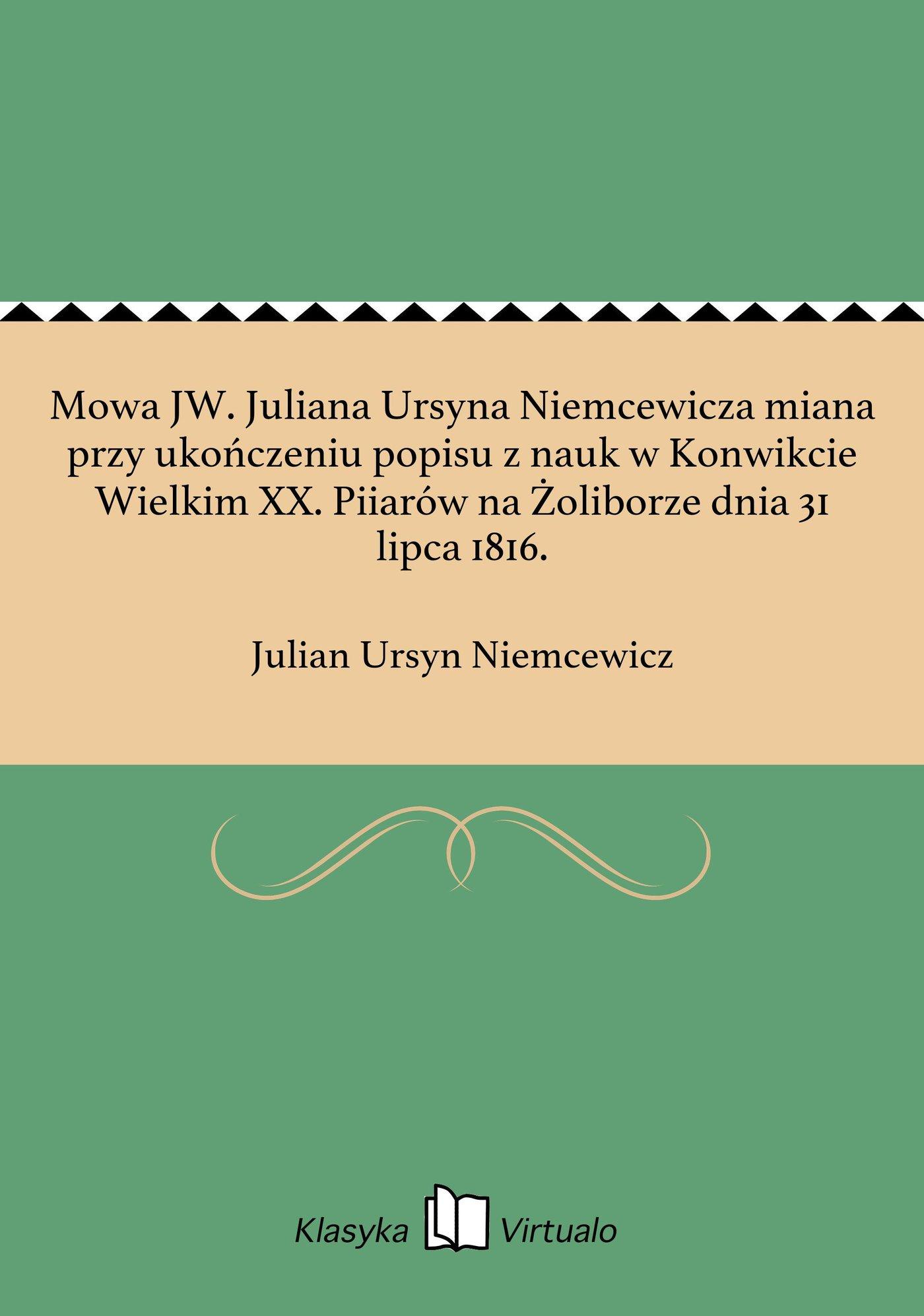Mowa JW. Juliana Ursyna Niemcewicza miana przy ukończeniu popisu z nauk w Konwikcie Wielkim XX. Piiarów na Żoliborze dnia 31 lipca 1816. - Ebook (Książka na Kindle) do pobrania w formacie MOBI