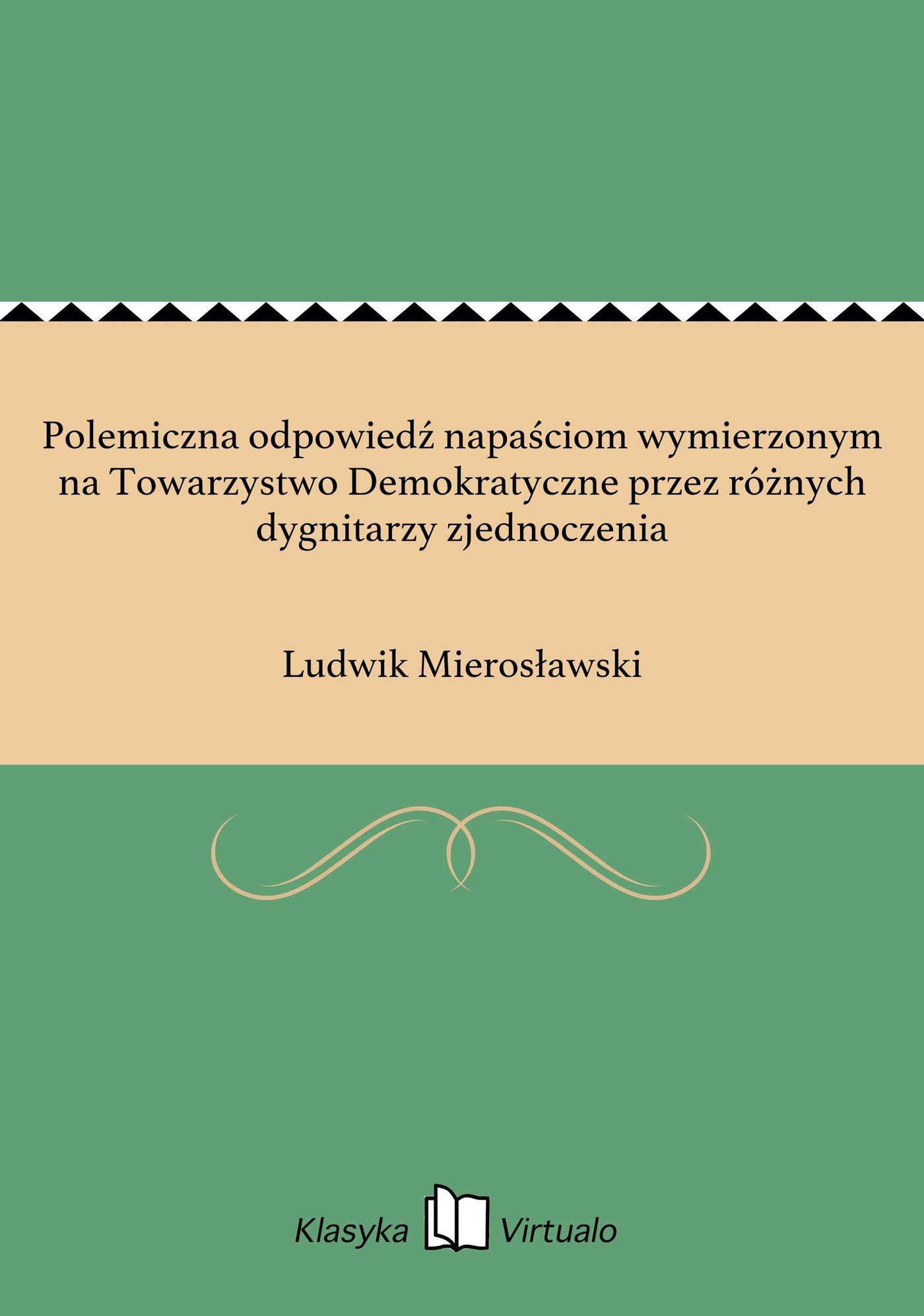Polemiczna odpowiedź napaściom wymierzonym na Towarzystwo Demokratyczne przez różnych dygnitarzy zjednoczenia - Ebook (Książka na Kindle) do pobrania w formacie MOBI