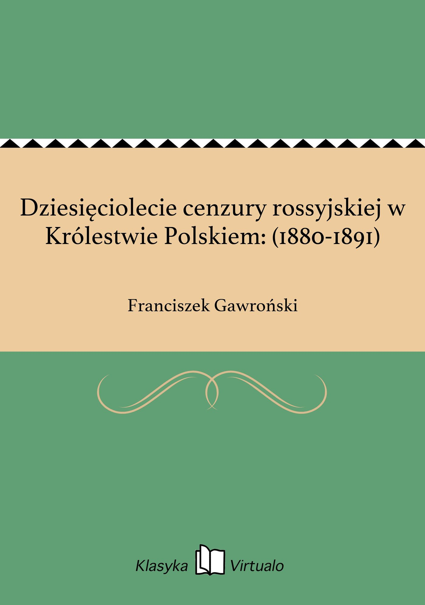 Dziesięciolecie cenzury rossyjskiej w Królestwie Polskiem: (1880-1891) - Ebook (Książka na Kindle) do pobrania w formacie MOBI