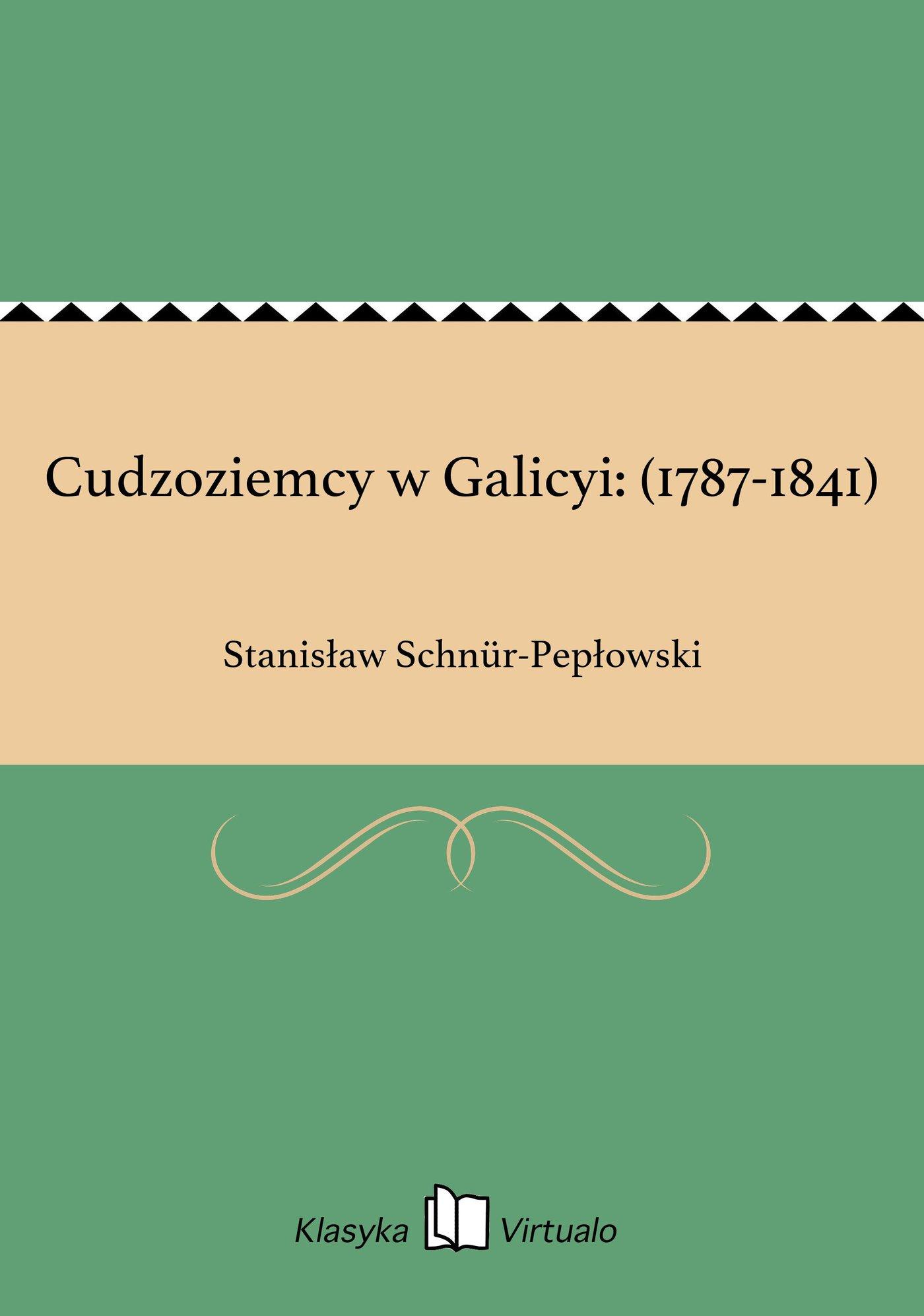 Cudzoziemcy w Galicyi: (1787-1841) - Ebook (Książka na Kindle) do pobrania w formacie MOBI