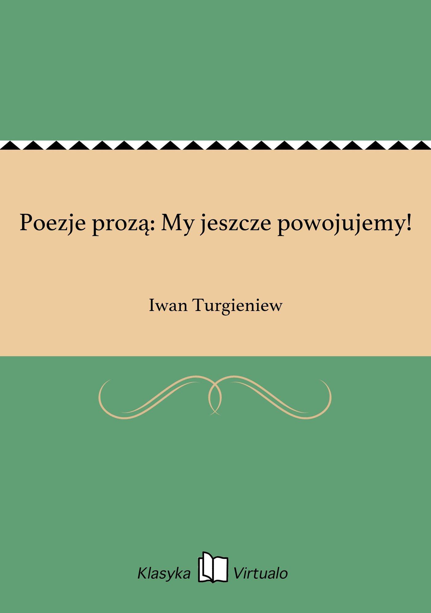Poezje prozą: My jeszcze powojujemy! - Ebook (Książka na Kindle) do pobrania w formacie MOBI