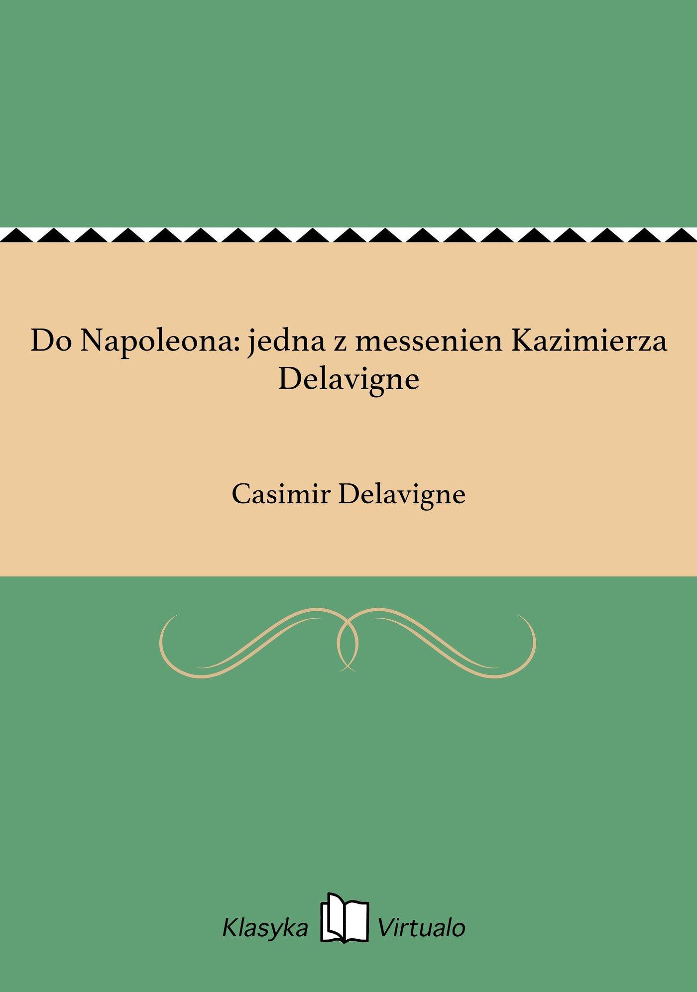 Do Napoleona: jedna z messenien Kazimierza Delavigne - Ebook (Książka na Kindle) do pobrania w formacie MOBI