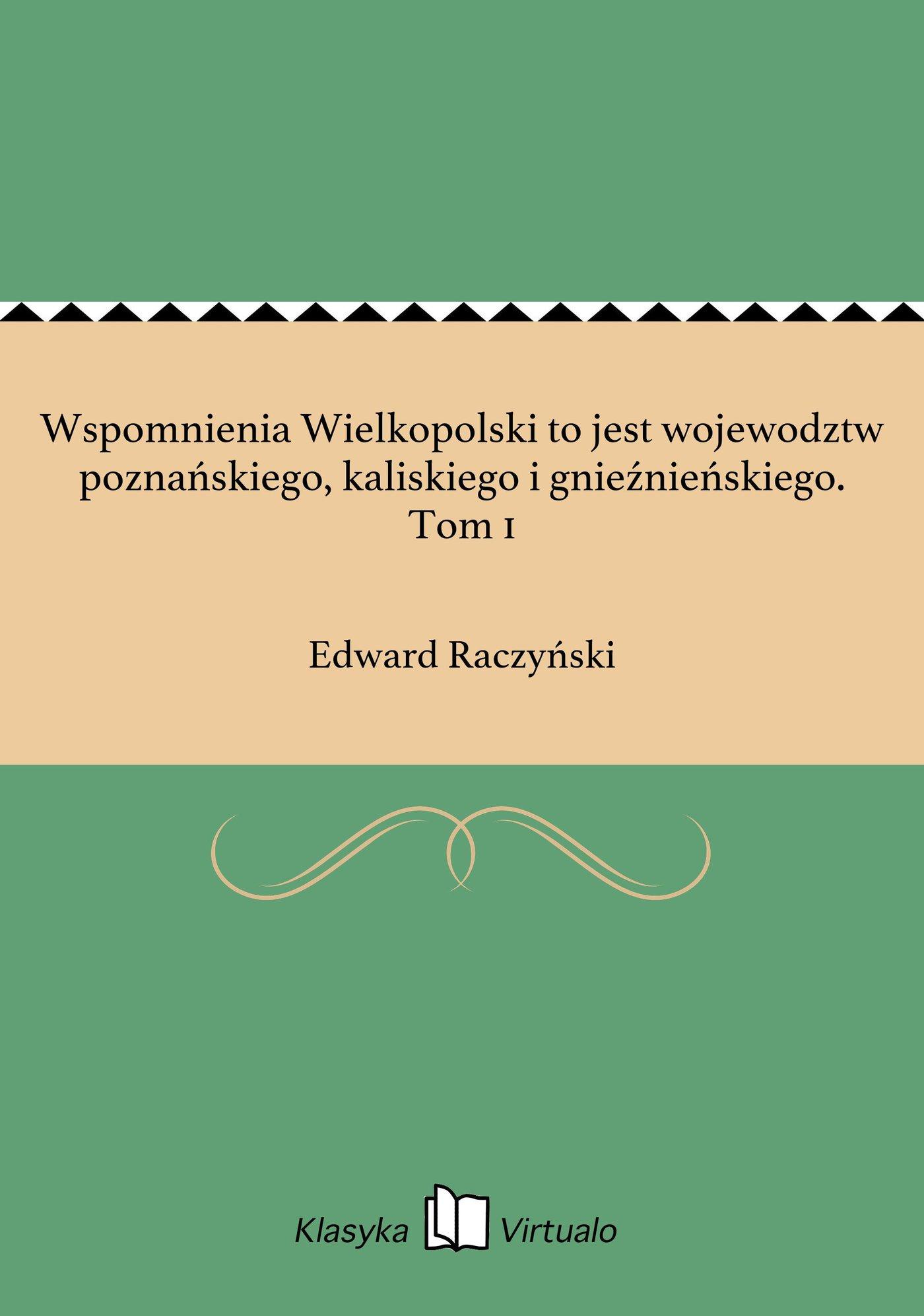 Wspomnienia Wielkopolski to jest wojewodztw poznańskiego, kaliskiego i gnieźnieńskiego. Tom 1 - Ebook (Książka na Kindle) do pobrania w formacie MOBI